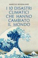 I 10 disastri climatici che hanno cambiato il mondo - Marcus Rosenlund
