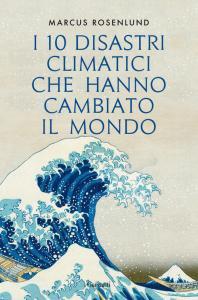 Copertina di 'I 10 disastri climatici che hanno cambiato il mondo'