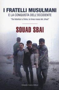 Copertina di 'I Fratelli Musulmani e la conquista dell'Occidente. «Da Istanbul a Doha, la linea rossa del Jihad»'