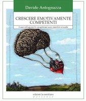 Crescere emotivamente competenti - Davide Antognazza