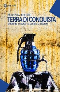 Copertina di 'Terra di conquista. Ambiente e risorse tra conflitti'