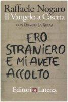 Ero straniero e mi avete accolto. Il Vangelo a Caserta - Nogaro Raffaele, La Rocca Orazio
