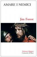 Amare i nemici il comandamento più difficile - Jim Forest