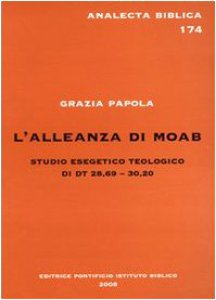 Copertina di 'L' alleanza di Moab. Studio esegetico teologico Dt 28,69-30,20'