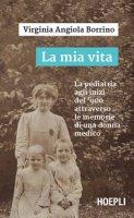 La mia vita. La pediatria agli inizi del '900 attraverso le memorie di una donna medico - Borrino Virginia Angiola
