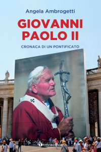 Copertina di 'Giovanni Paolo II. Cronaca di un pontificato'