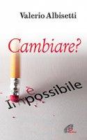 Cambiare? � impossibile - Valerio Albisetti