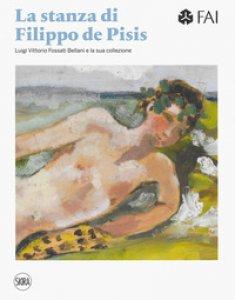Copertina di 'La stanza di Filippo de Pisis. Luigi Vittorio Fossati e la sua collezione. Ediz. italiana e inglese'