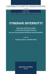 Copertina di 'Itinerari interrotti. Il pensiero di Franco Ledda e di Antonio Romano Tassone per una ricostruzione del diritto amministrativo'