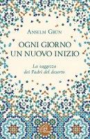 Ogni giorno un nuovo inizio - Anselm Grun