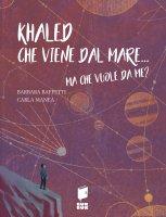 Khaled che viene dal mare... ma che vuole da me?