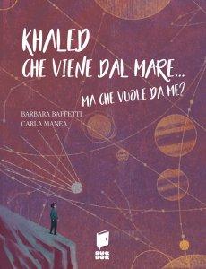 Copertina di 'Khaled che viene dal mare... ma che vuole da me?'