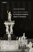 Nel marmo il mare. La fontana Medina dopo il restauro - Catalano Maria Ida