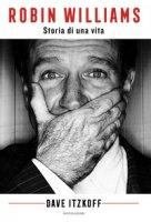 Robin Williams. Storia di una vita - Itzkoff Dave