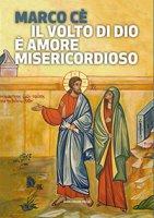 Il volto di Dio è amore misericordioso - Marco Cè