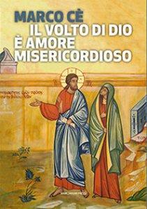 Copertina di 'Il volto di Dio è amore misericordioso'