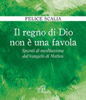 Il regno di Dio non � una favola - Felice Scalia