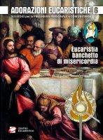 Adorazioni eucaristiche. Eucaristia, banchetto di misericordia