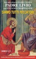 Siamo tutti peccatori - Padre Livio Fanzaga, Stefano Chiappalone