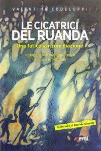 Copertina di 'Le Cicatrici del Ruanda. Una faticosa riconciliazione'