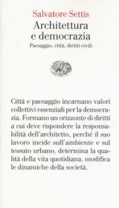 Copertina di 'Architettura e democrazia. Paesaggio, città, diritti civili'