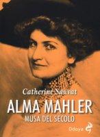 Alma Mahler. Musa del secolo - Sauvat Catherine