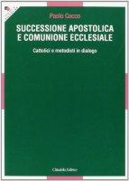 Successione apostolica e comunione ecclesiale - Paolo Cocco