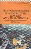 Quando Buddha non era ancora il Buddha. Racconti delle esistenza precedenti dell'Illuminato - Bandini Ditte, Bandini Giovanni