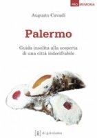 Palermo. Guida insolita alla scoperta di una città indecifrabile - Augusto Cavadi