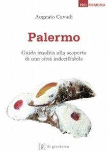 Copertina di 'Palermo. Guida insolita alla scoperta di una città indecifrabile'