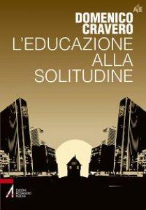 Copertina di 'L'educazione alla solitudine'