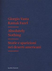 Copertina di 'Absolutely nothing. Storie e sparizioni nei deserti americani'