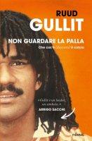 Non guardare la palla - Ruud Gullit