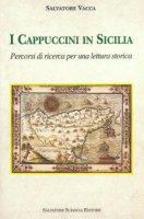 I cappuccini in Sicilia. Percorsi di ricerca per una lettura storica - Salvatore Vacca