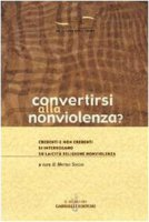 Convertirsi alla nonviolenza? Credenti e non credenti si interrogano su laicità, religione, nonviolenza