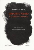 Opportunismo. Il nemico universale - Zweig Stefan