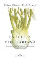 La scelta vegetariana. Una breve storia tra Asia ed Europa - Scarpi Paolo, Ghidini Chiara