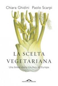 Copertina di 'La scelta vegetariana. Una breve storia tra Asia ed Europa'