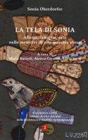 La tela di Sonia. Affetti, famiglia, arte nelle memorie di una maestra ebrea - Oberdorfer Sonia