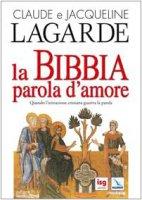 La Bibbia, parola d'amore. Quando l'iniziazione cristiana guariva la parola - Lagarde Claude, Lagarde Jacqueline