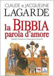 Copertina di 'La Bibbia, parola d'amore. Quando l'iniziazione cristiana guariva la parola'