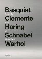 Le mille luci di New York. Basquiat, Clemente, Haring, Schnabel, Warhol. Catalogo della mostra. Ediz. illustrata