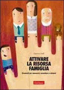 Copertina di 'Attivare la risorsa famiglia. Strumenti per conoscersi, comunicare e aiutarsi'