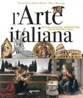 L' arte italiana. Pittura, scultura, architettura dalle origini a oggi - Fossi Gloria, Reiche Mattia, Bussagli Marco