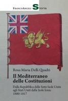 Il Mediterraneo delle Costituzioni. Dalla Repubblica delle Sette Isole Unite agli Stati Uniti delle Isole Ionie 1800-1817 - Delli Quadri Rosa Maria