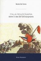 Italia reazionaria. Uomini e idee dell'antirisorgimento - Del Corno Nicola