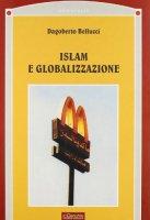 Islam e globalizzazione - Bellucci Dagoberto