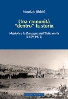 Una comunità «dentro» la storia. Meldola e la Romagna nell'Italia unita (1859-1911) - Ridolfi Maurizio