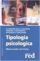 Tipologia psicologica. Le funzioni della coscienza: pensiero e sentimento, intuizione e sensazione - Franz Marie-Louise von
