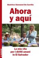 Ahora y aquì. La mia vita per i diritti umani nel Salvador - Beatrice Alamanni De Carrillo